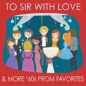 To Sir With Love & More '60s Prom Favorites by Various Artists