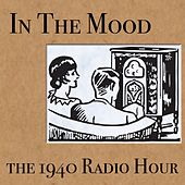 In The Mood: The 1940 Radio Hour von Various Artists
