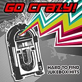 Play & Download Go Crazy! Hard To Find Jukebox Hits by Various Artists | Napster