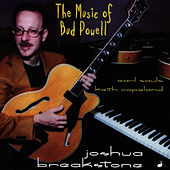 Play & Download The Music Of Bud Powell by Joshua Breakstone | Napster