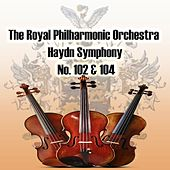 Play & Download The Royal Philharmonic Orchestra - Haydn Symphony No. 102 & 104 by The Royal Philarmonic Orchestra | Napster