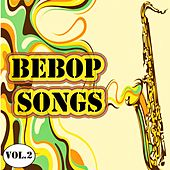 Bebop Songs, Vol. 2 by Various Artists