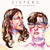 Play & Download Drink Champagne by Sisters | Napster