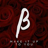 Make It up to You by Beta State