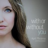 Play & Download With or Without You by April Meservy | Napster