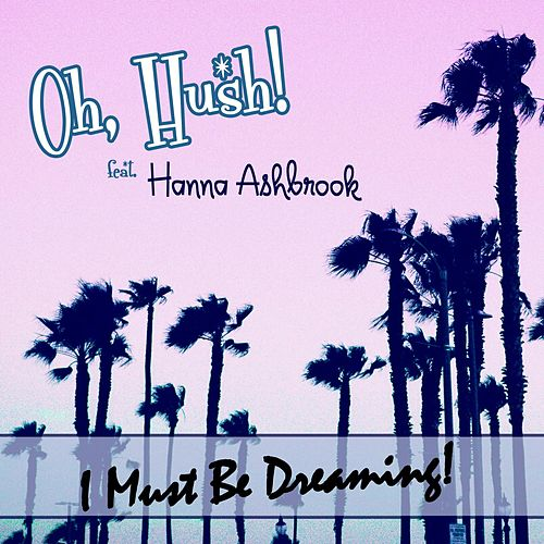 Play & Download I Must Be Dreaming by Hush! Oh | Napster