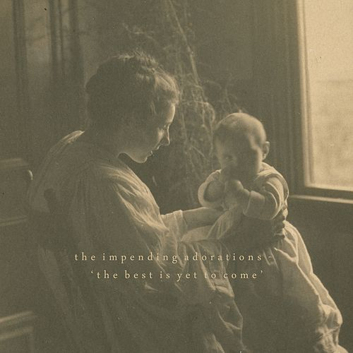 Play & Download The Best Is Yet to Come by The Impending Adorations | Napster