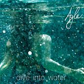 Dive into Water by Ayla