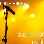 Give Me What I Want by Chris Hayes
