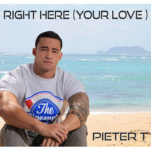 Play & Download Right Here (Your Love) by Pieter T | Napster