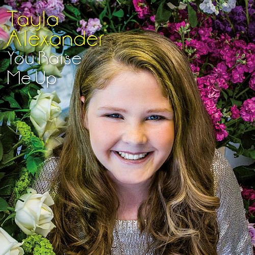Play & Download You Raise Me Up by Tayla Alexander | Napster