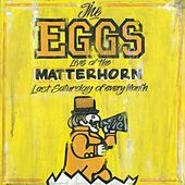 Live at the Matterhorn (Last Saturday of Every Month) by Eggs
