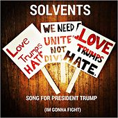 Play & Download Song for President Trump (Im Gonna Fight) by Solvents | Napster