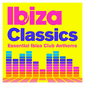 Ibiza Classics - Essential Ibiza Club Anthems by Various Artists