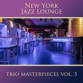 Trio Masterpieces, Vol. 5 by New York Jazz Lounge