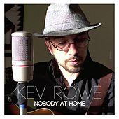 Play & Download Nobody at Home by Kev Rowe | Napster