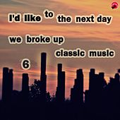 Play & Download I'd Like To Take The Next Day We Broke Up Classical Music 6 by Sad classic   Napster