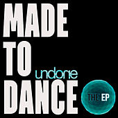 Play & Download Made to Dance - EP by Undone | Napster