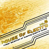 Play & Download House Of Electro 6 (Finest Selection of Pumping Electro Tunes) by Various Artists | Napster