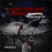 Make America Great Again: Mafuckin U$A by Prodigy (of Mobb Deep)