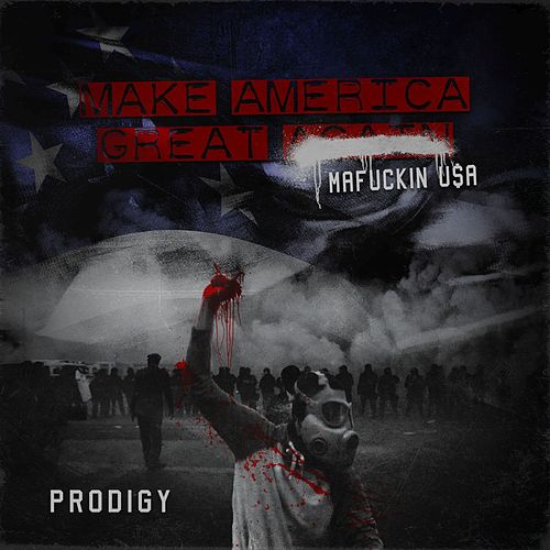 Play & Download Make America Great Again: Mafuckin U$A by Prodigy (of Mobb Deep) | Napster
