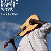Dirt Is Good by Malawi Mouse Boys