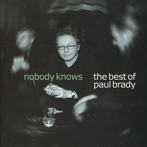 Play & Download Nobody Knows: The Best of Paul Brady by Paul Brady | Napster