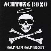 Play & Download Achtung Bono by Half Man Half Biscuit | Napster