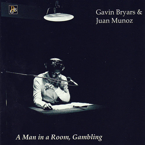 Bryars: A Man in a Room, Gambling by Balanescu Quartet