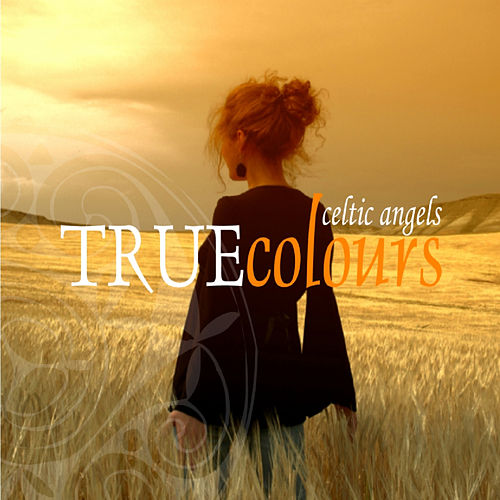 True Colours by Celtic Angels