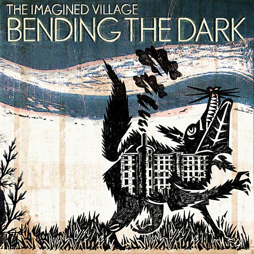 Play & Download Bending the Dark by The Imagined Village | Napster