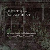 Ghosts from the Basement: Lost Songs, Dreams and Folkadelia from the Vaults of Village Thing, 1970-74 by Various Artists