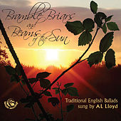 Play & Download Bramble Briars and Beams of the Sun (Traditional English Ballads) by A.L. Lloyd | Napster