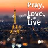 Pray, Love, Live von Various Artists