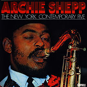 Play & Download Archie Shepp The New York Contemporary Five by Archie Shepp | Napster