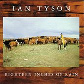Play & Download Eighteen Inches Of Rain by Ian Tyson | Napster