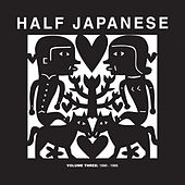 Play & Download Volume 3: 1990-1995 (We Are Those Who Ache With Amorous Love, Fire In The Sky, Hot) by Half Japanese | Napster