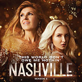 This World Don't Owe Me Nothin' by Nashville Cast