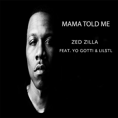 Play & Download Mama Told Me (feat. Yo Gotti & LilStl) by Zed Zilla | Napster