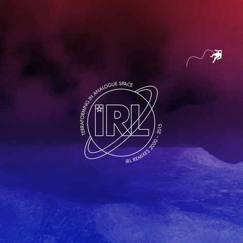 Terraforming in Analogue Space: IRL Remixes (2000-2015) by Various Artists