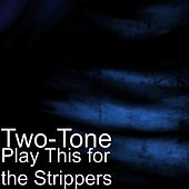 Play & Download Play This for the Strippers by II tone | Napster