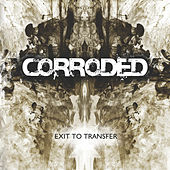 Play & Download Exit To Transfer by Corroded | Napster