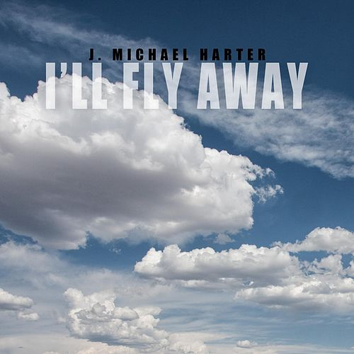 I'll Fly Away by J. Michael Harter