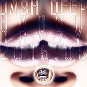Play & Download Dash Deep Harsh Crazy 2015.03 by Various Artists | Napster