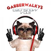 Play & Download Gabberwalky's Techshow, Vol. 3 by Various Artists | Napster