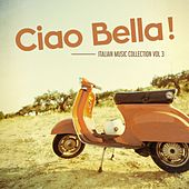 Ciao Bella ! - Italian Music Collection Vol. 3 by Various Artists