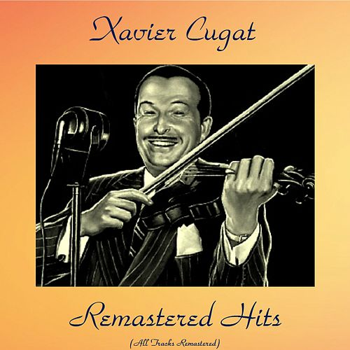 Remastered Hits (Analog Source Remaster 2017) by Xavier Cugat