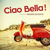 Ciao Bella ! - Italian Music Collection Vol. 1 by Various Artists