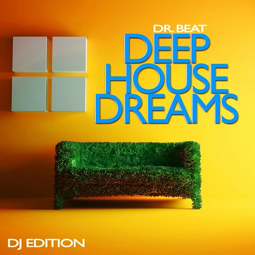 Play & Download Deep House Dreams (DJ Edition) by Dr. Beat | Napster