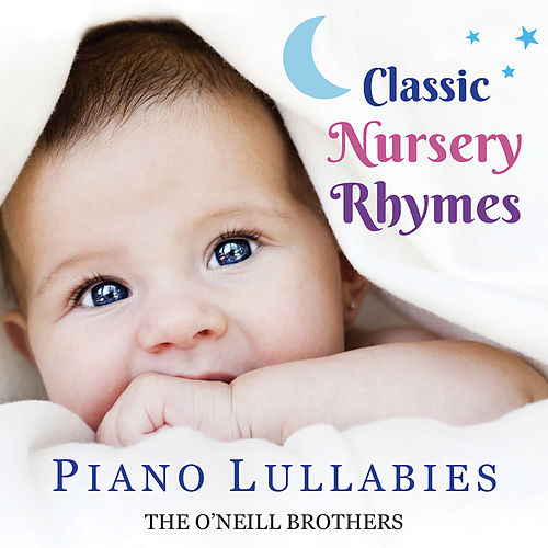 Classic Nursery Rhymes: Piano Lullabies by The O'Neill Brothers